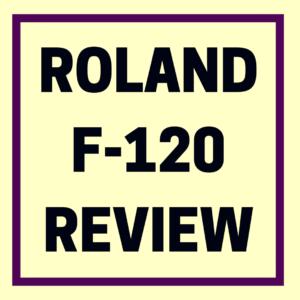 ROLAND F-120 REVIEW