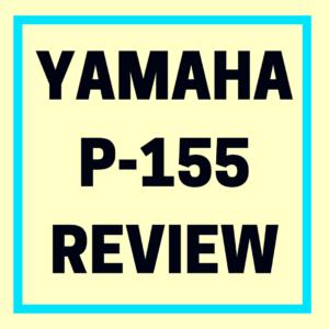 YAMAHA P-155 REVIEW