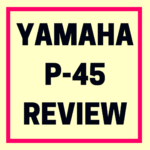 Yamaha P45 review