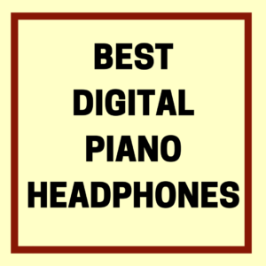 BEST DIGITAL PIANO HEADPHONES