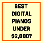 What Are the Best Digital Pianos Under $2000?