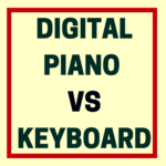 Digital Piano vs Keyboard: Which Is Better?