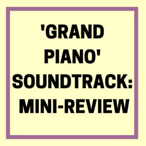 'GRAND PIANO' SOUNDTRACK- MINI-REVIEW