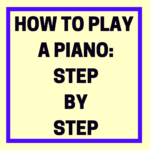 How to Play a Piano for Beginners: Step by Step Tutorial
