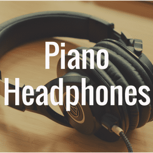 What Are the Best Headphones for Digital Pianos?