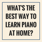 What's the Best Way to Learn Piano at Home?