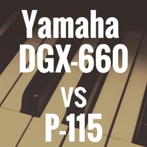 Yamaha DGX-660 vs Yamaha P-115: What Should You Buy?