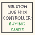 Ableton Live MIDI Controller Buying Guide