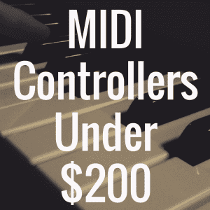 What's the Best MIDI Controller for Under $200?