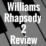 Williams Rhapsody 2 review