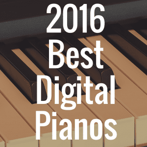 What Are the Best Digital Pianos of 2016?