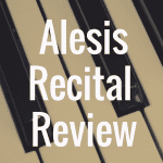 Alesis Recital review
