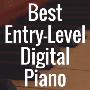 What's the Best Entry-Level Digital Piano on the Market?