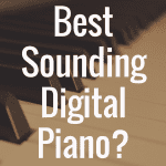 What is the Best Sounding Digital Piano?