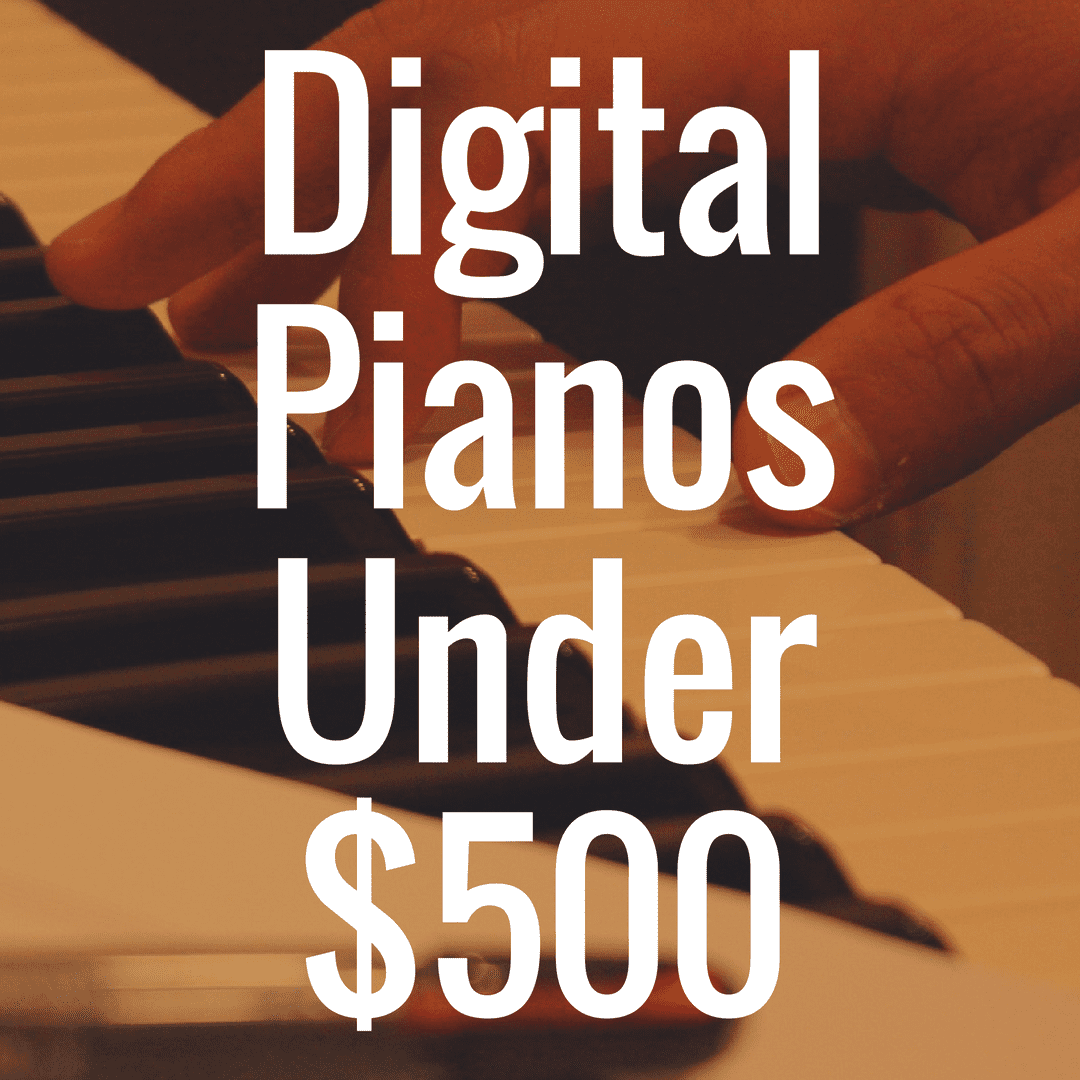 How to Pick the Best Digital Piano Under $500?