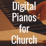 What is the Best Digital Piano for Church?