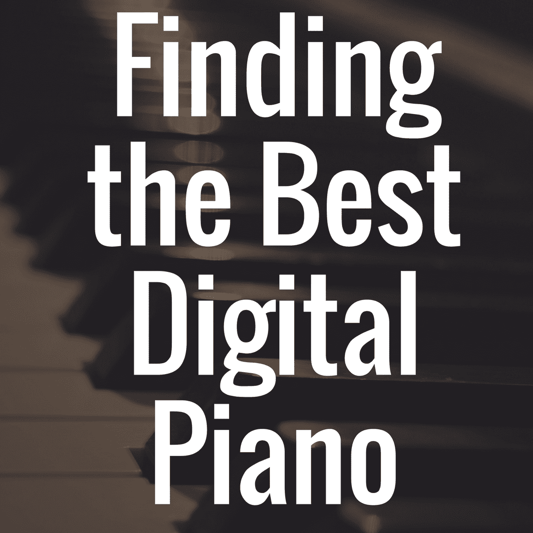 How Do I Find the Best Digital Piano Available?
