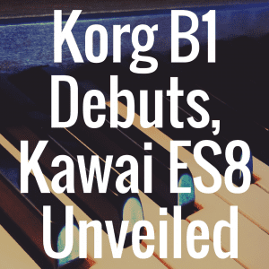 Korg debuts B1, Kawai unveils ES8 digital piano