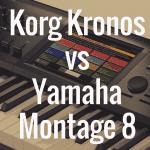Korg Kronos vs Yamaha Montage 8: Comparison Review