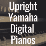 What Is the Best Yamaha Upright Digital Piano?