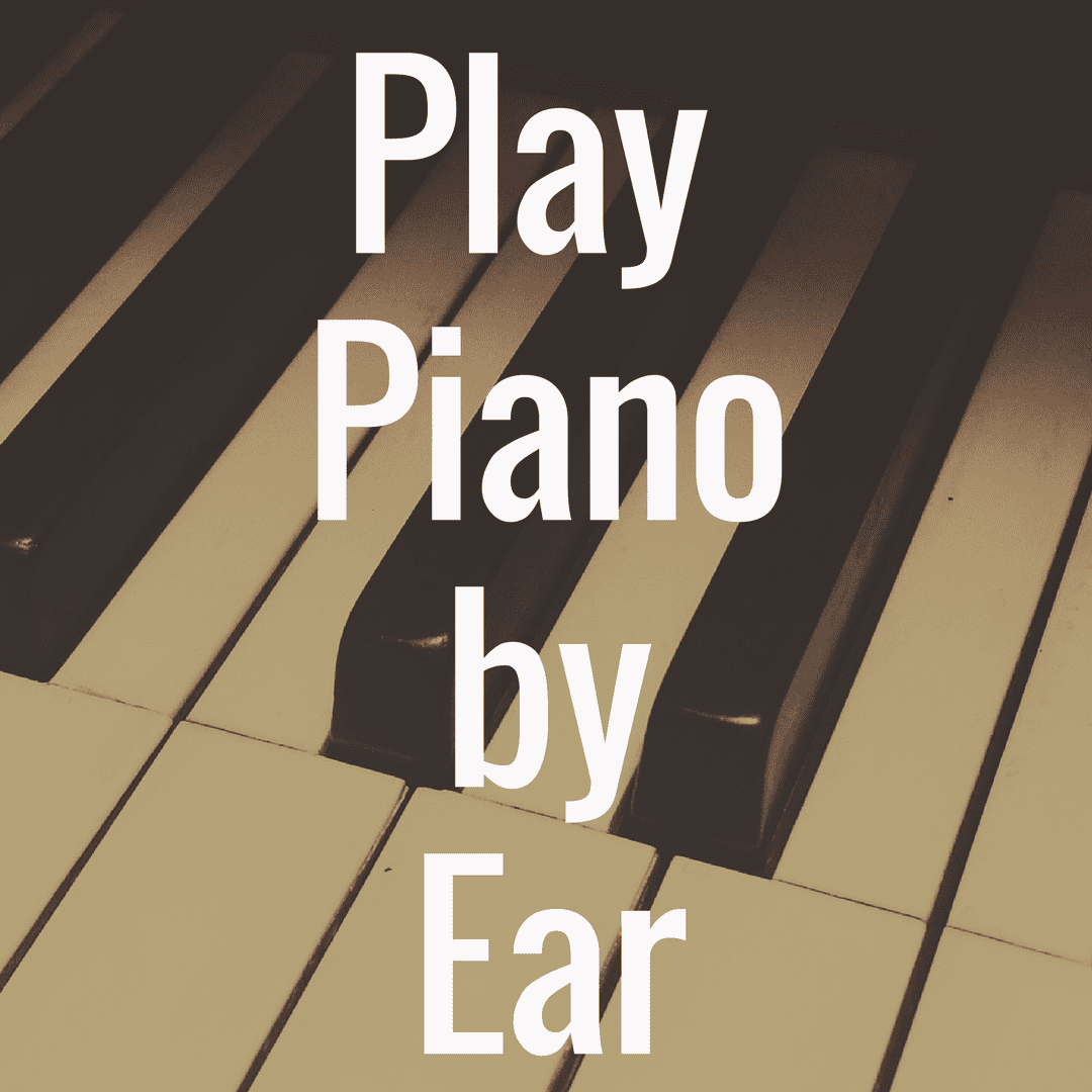 How to Play Piano by Ear