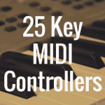 What's the Best 25 Key MIDI Controller Available?