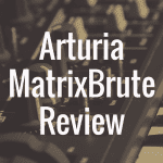 Arturia MatrixBrute review