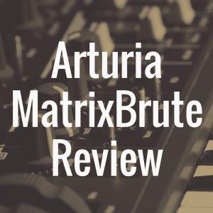 Arturia MatrixBrute review