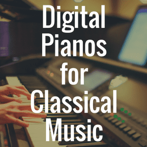 What's the Best Digital Piano for Classical Music?