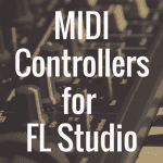 What's the Best MIDI Controller for FL Studio?