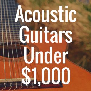 Top 7 Best Acoustic Guitars Under $1,000