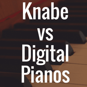 Are Knabe Pianos Better Than Digital Pianos?