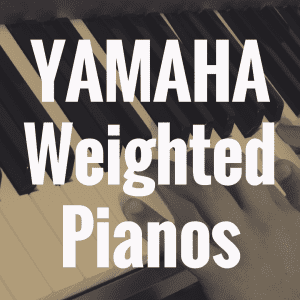 What is the Best Yamaha Digital Piano with Weighted Keys?