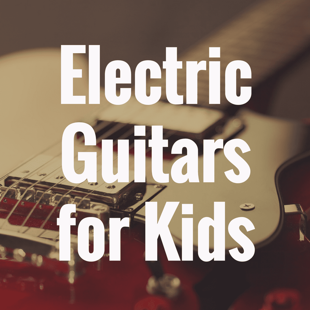 What Are the Best Electric Guitars for Kids?