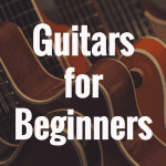 What are the Best Guitars for Beginners?