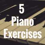 5 Piano Exercises to Perform and Hone Your Skills
