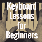 Keyboard Lessons for Beginners: 3 Crucial Lessons to Master