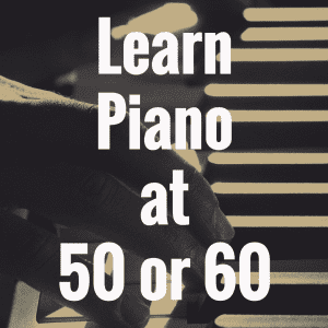How to Learn the Piano at 50 or 60 years old