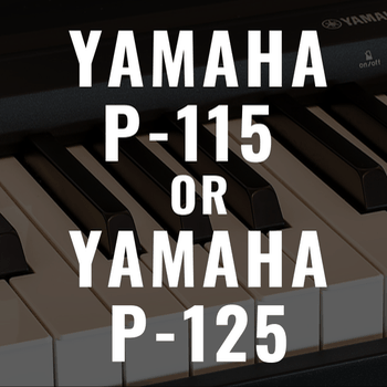 Is the Yamaha P-115 or P-125 the better piano?