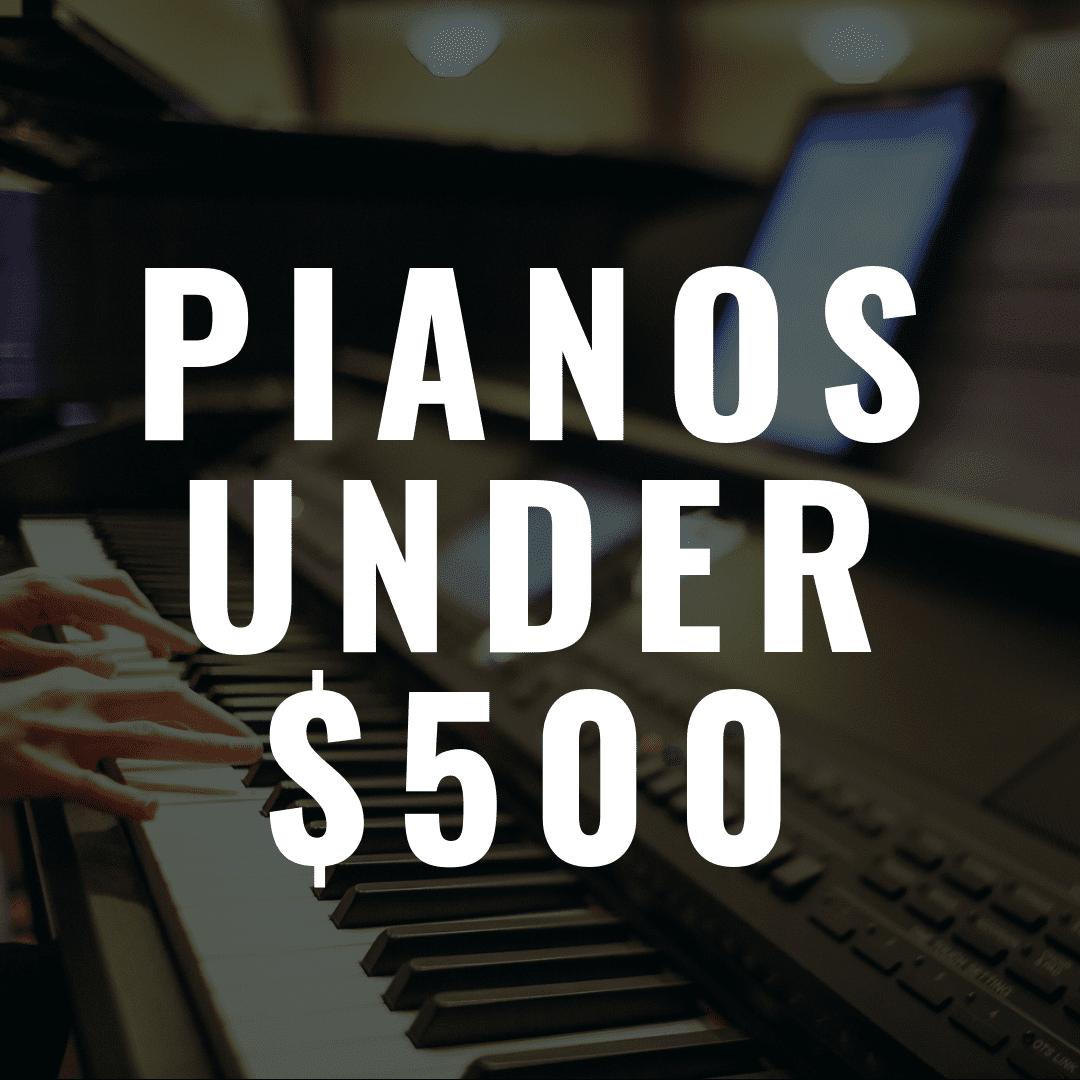 7 Great Digital Pianos Under $500 That Won't Break Your Wallet