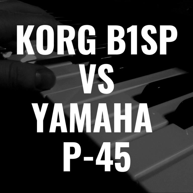 Korg B1SP vs Yamaha P-45: Best Affordable Digital Piano?