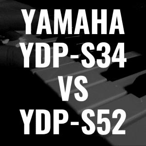 Yamaha YDP-S34 vs Yamaha YDP-S52: Best Arius Piano?