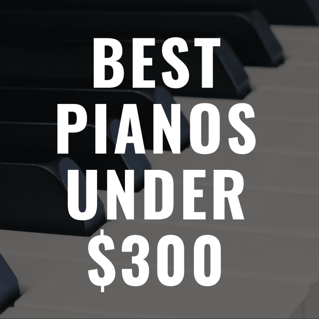 The 7 Best Digital Pianos Under $300