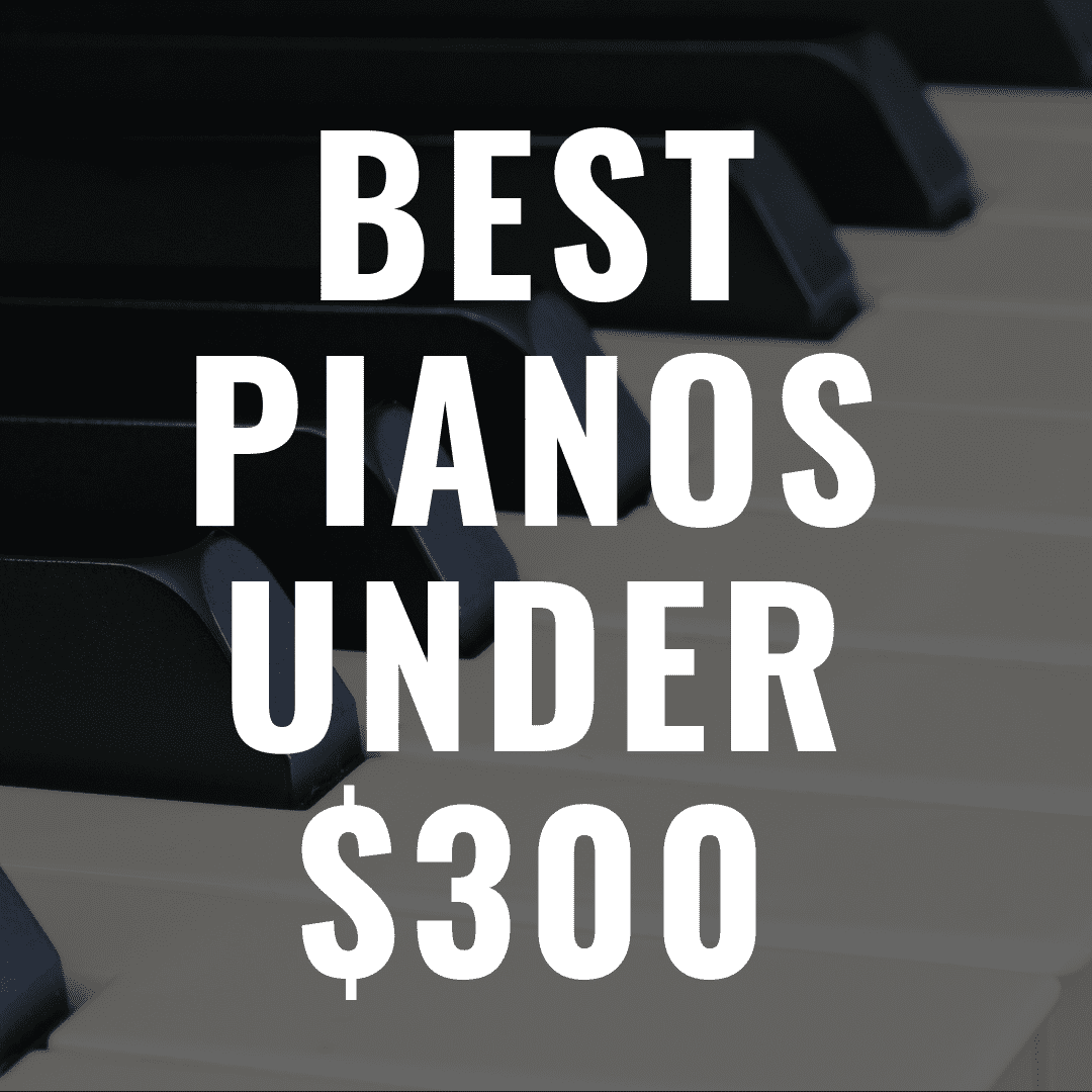 The 7 Best Digital Pianos Under $300 for Frugal Pianists