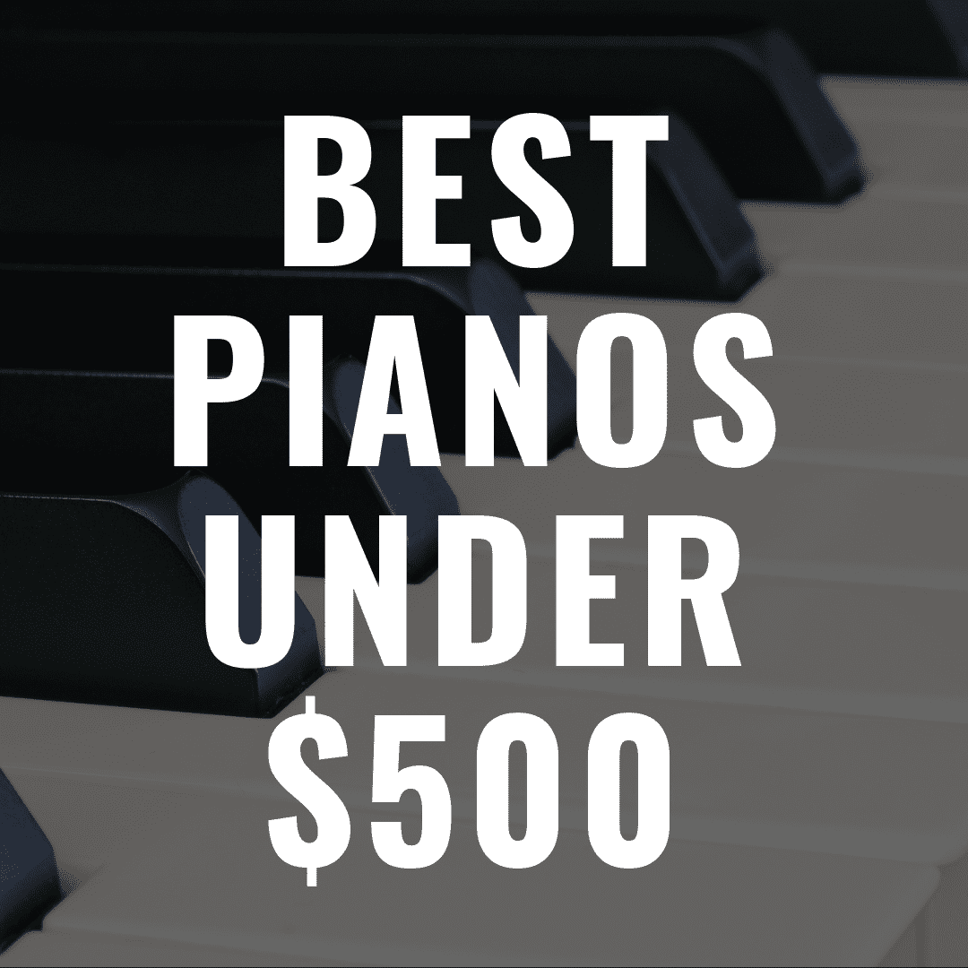 The 7 Best Digital Pianos Under $500 That Are Great Value for the Money